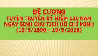 Đề cương tuyên truyền kỷ niệm 130 năm Ngày sinh Chủ tịch Hồ Chí Minh (19/5/1890 – 19/5/2020).